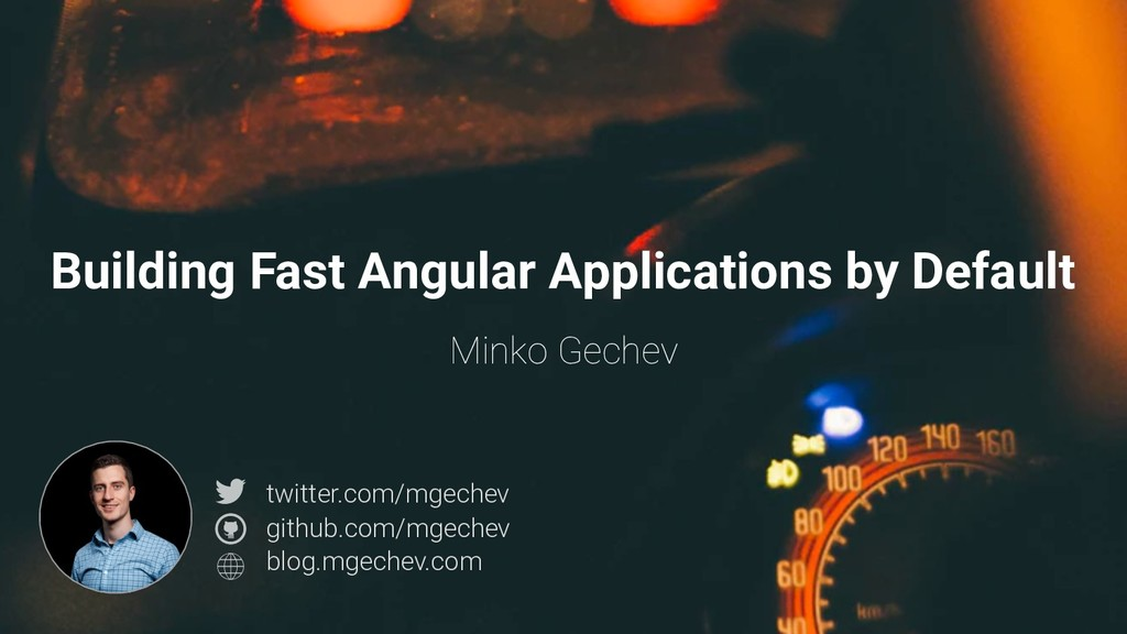 @mgechev Building Fast Angular Applications by ...