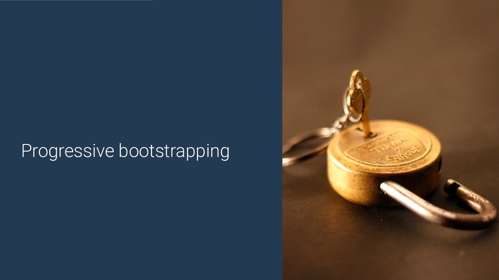 @yourtwitter Progressive bootstrapping