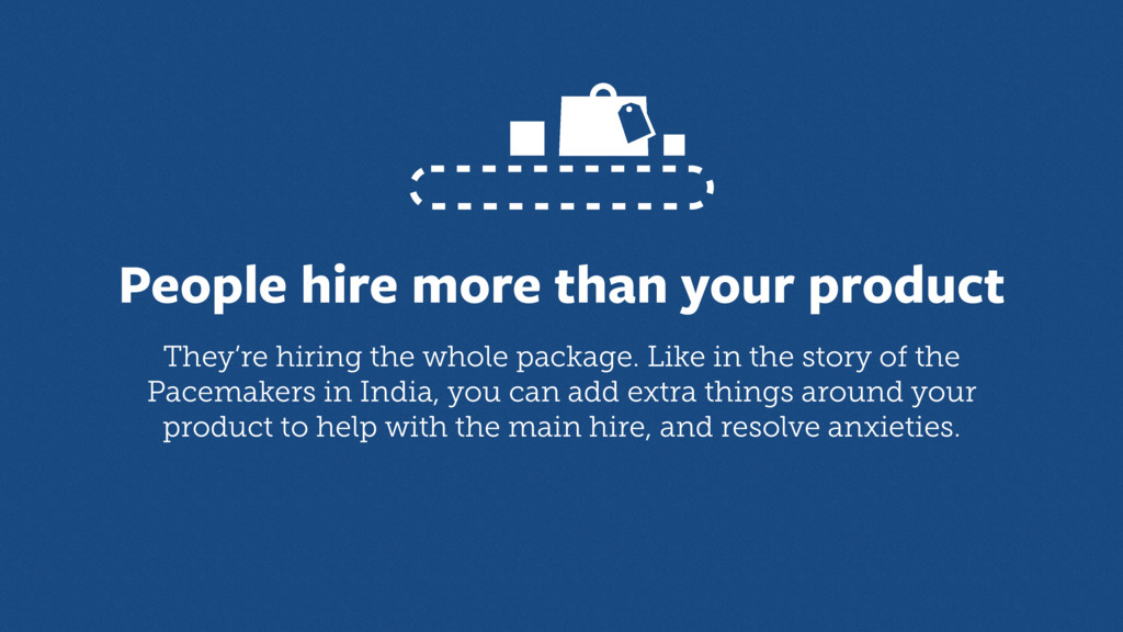 People hire more than your product They're hiri...