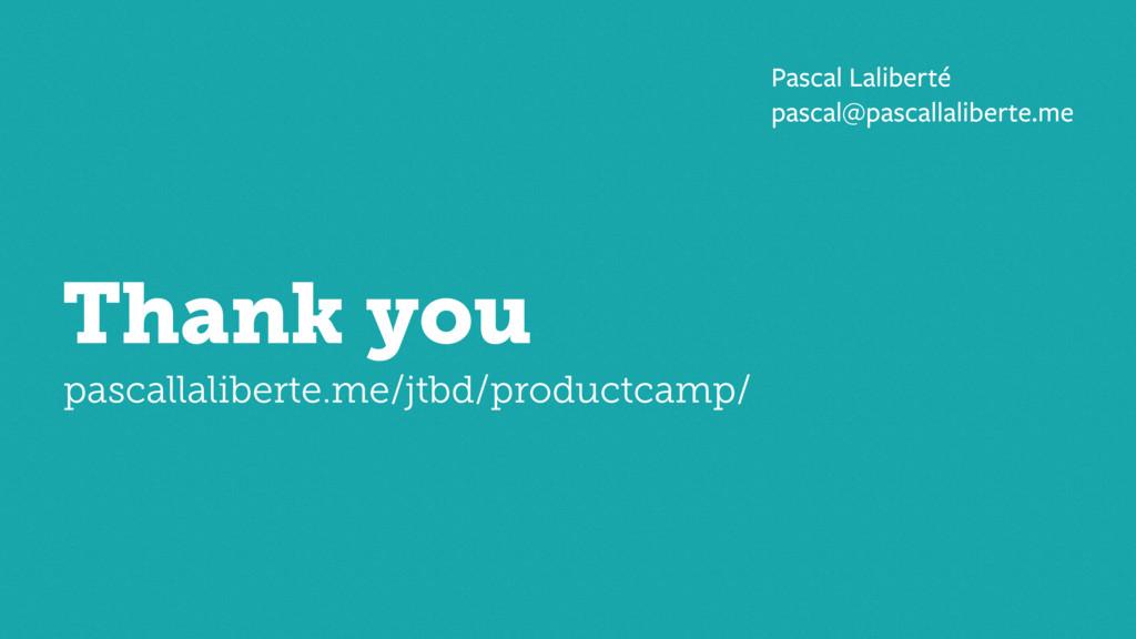 Thank you pascallaliberte.me/jtbd/productcamp/ ...
