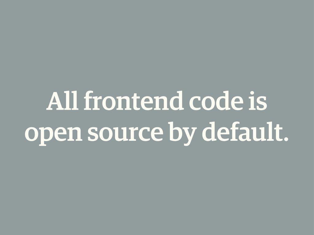 All frontend code is open source by default.