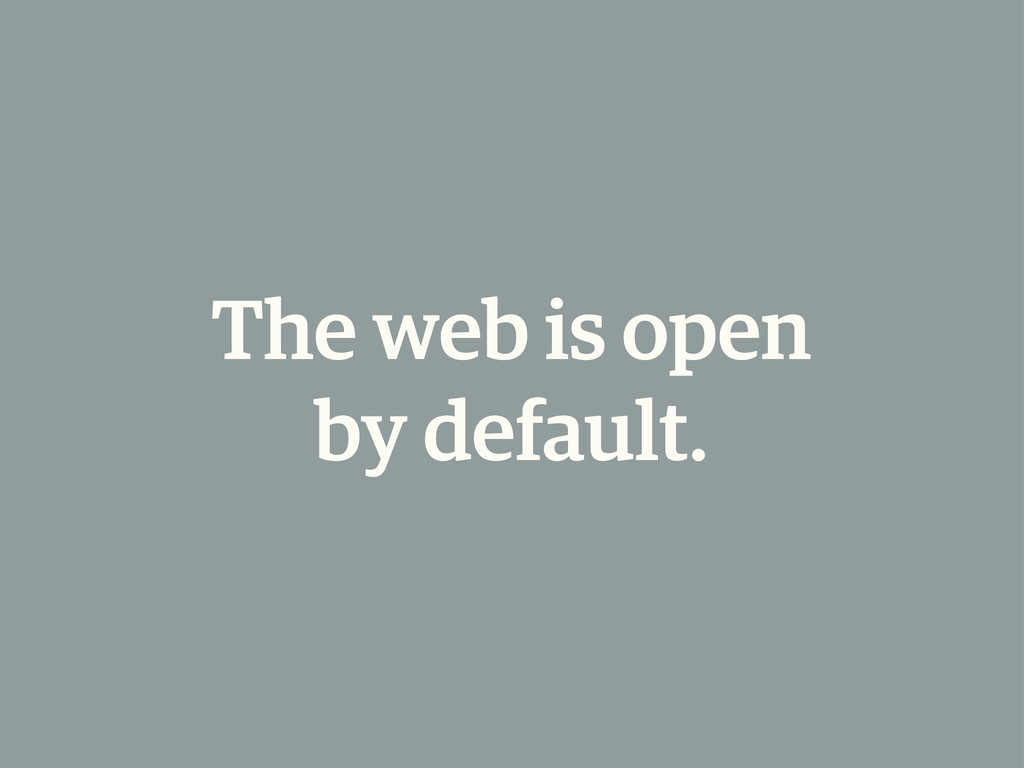 The web is open by default.