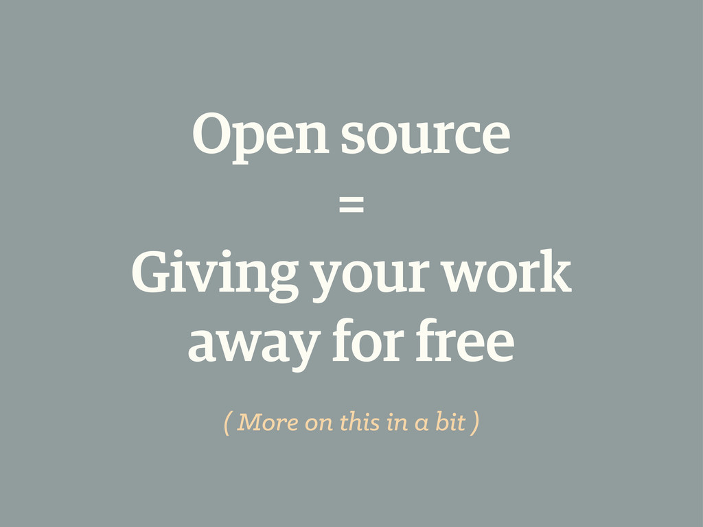Open source = Giving your work away for free ( ...
