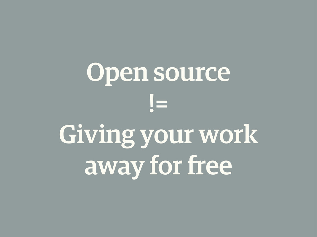 Open source != Giving your work away for free