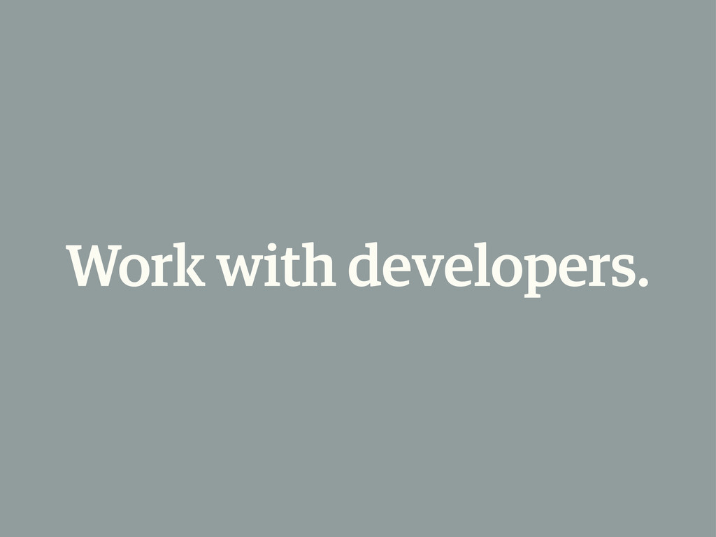 Work with developers.