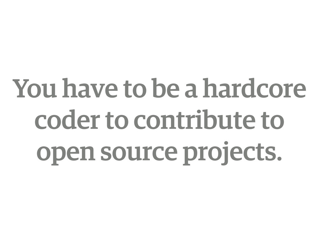 You have to be a hardcore coder to contribute t...