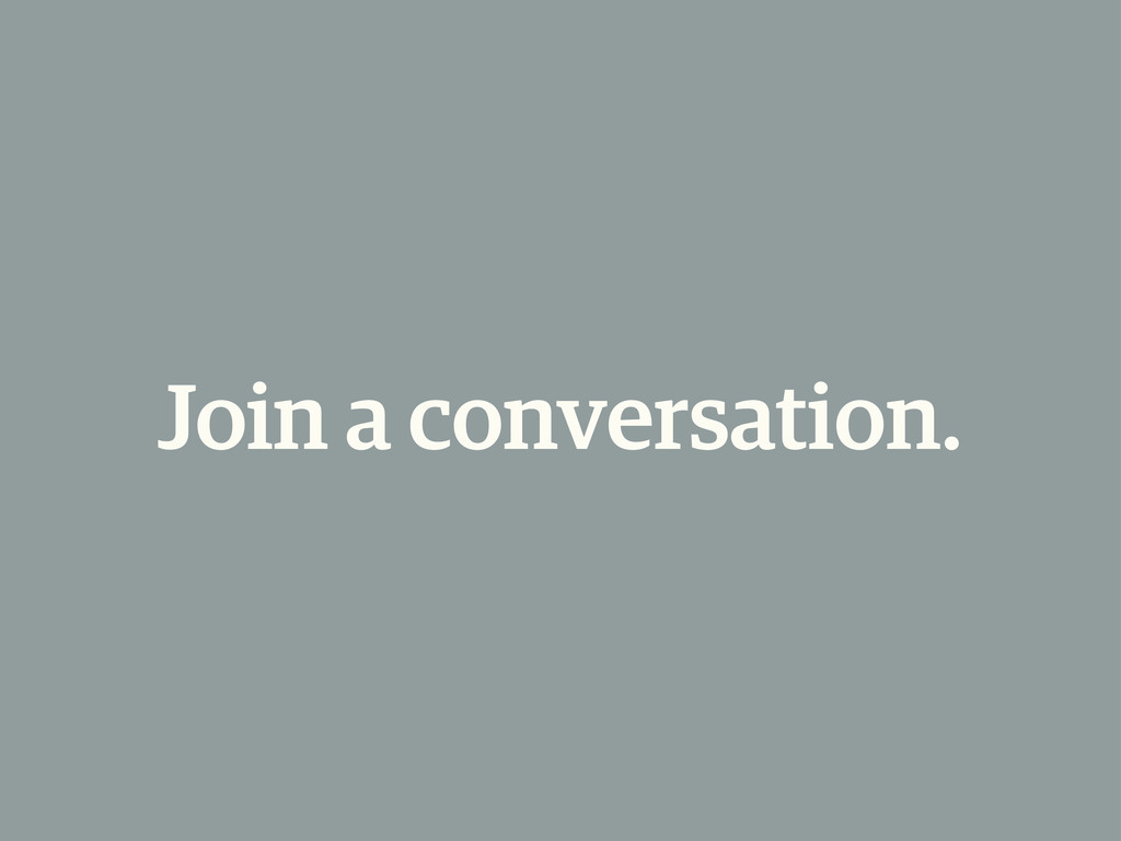 Join a conversation.