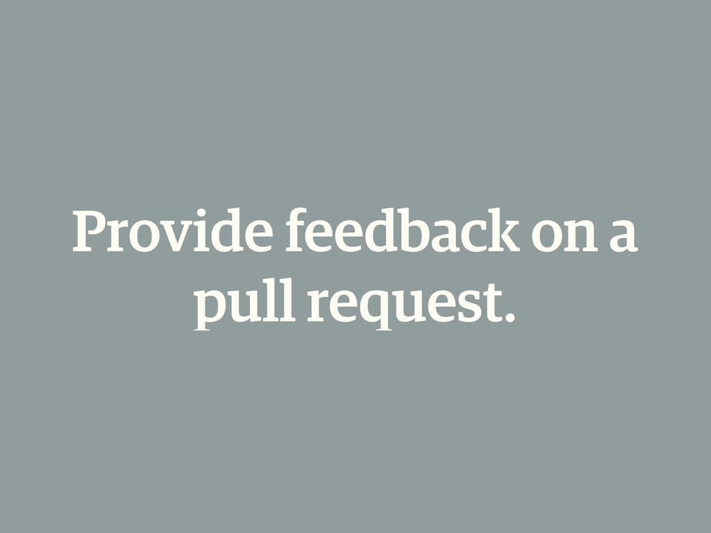 Provide feedback on a pull request.