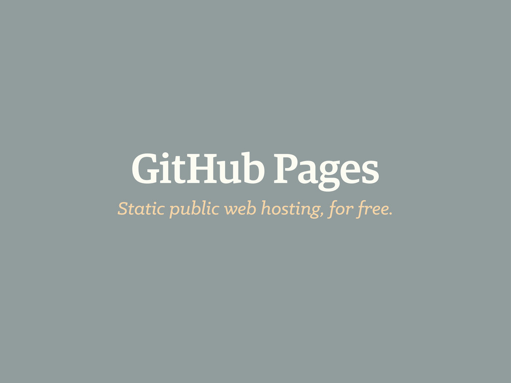 GitHub Pages Static public web hosting, for fre...