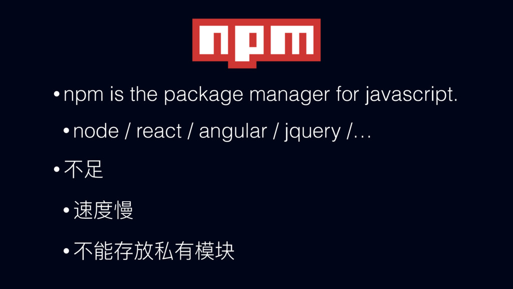 npm • npm is the package manager for javascript...