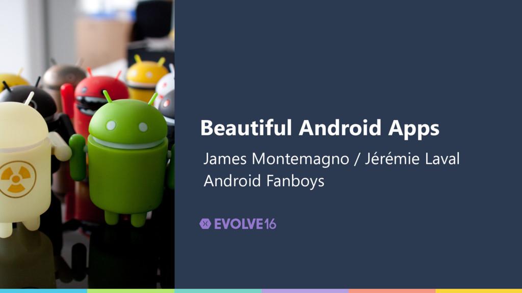 Beautiful Android Apps James Montemagno / Jérém...