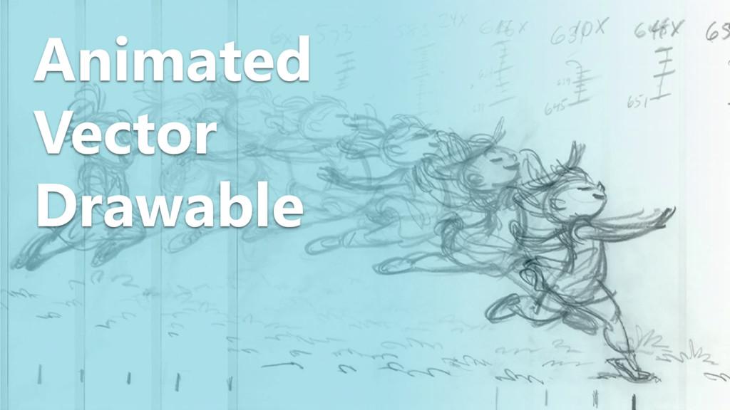 ANIMATED VECTOR DRAWABLE Animated Vector Drawab...