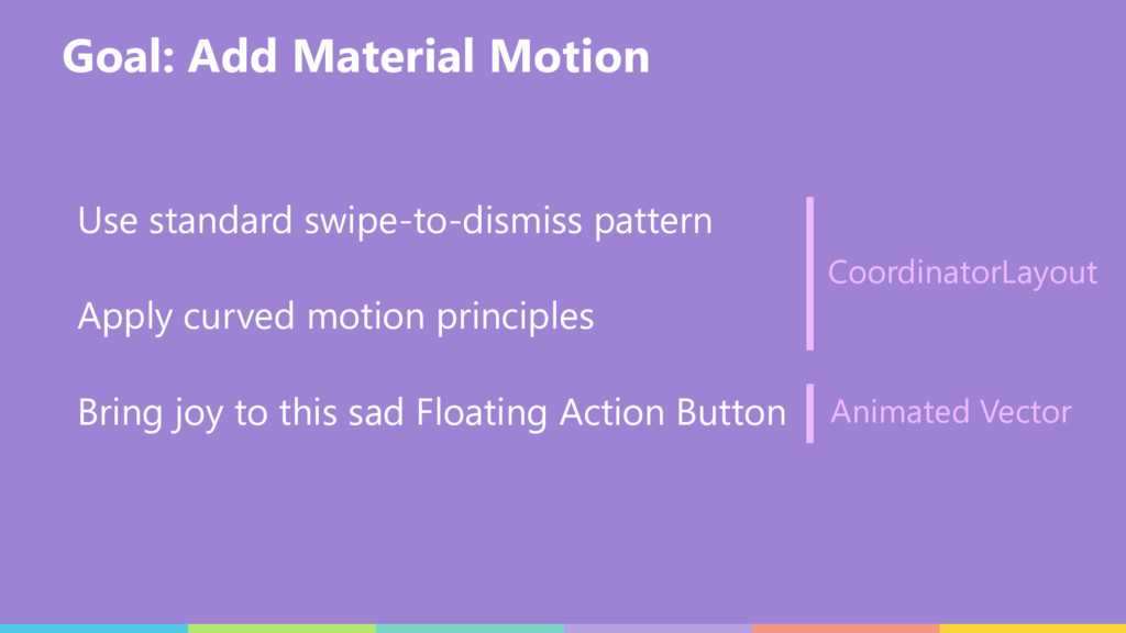 Goal: Add Material Motion Use standard swipe-to...