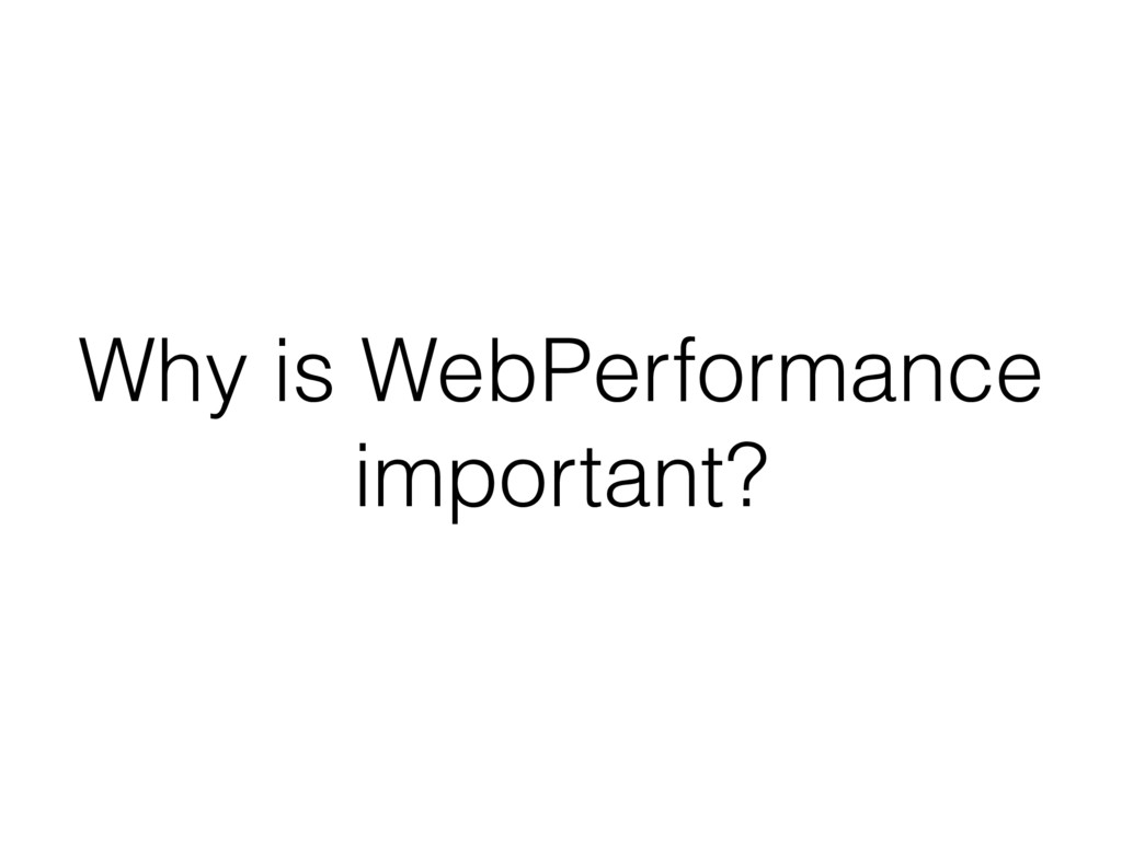 Why is WebPerformance important?