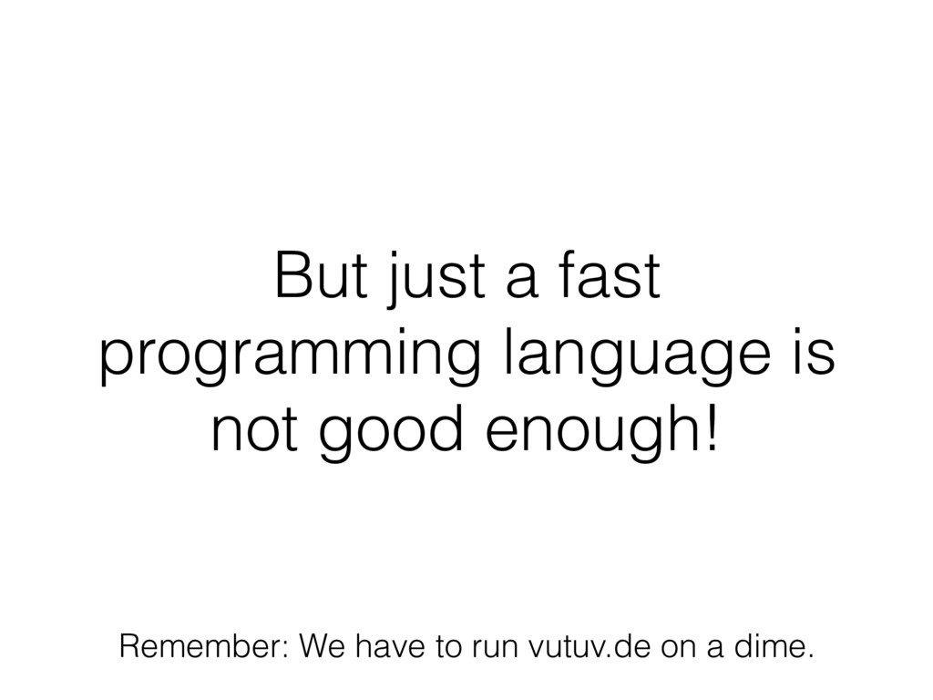 But just a fast programming language is not goo...