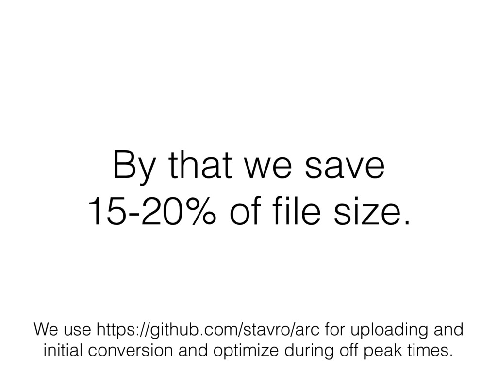 By that we save 15-20% of file size. We use http...