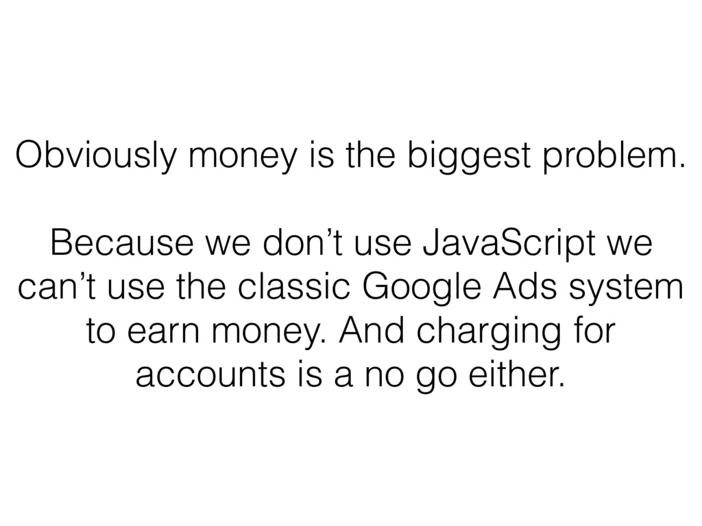 Obviously money is the biggest problem. Because...