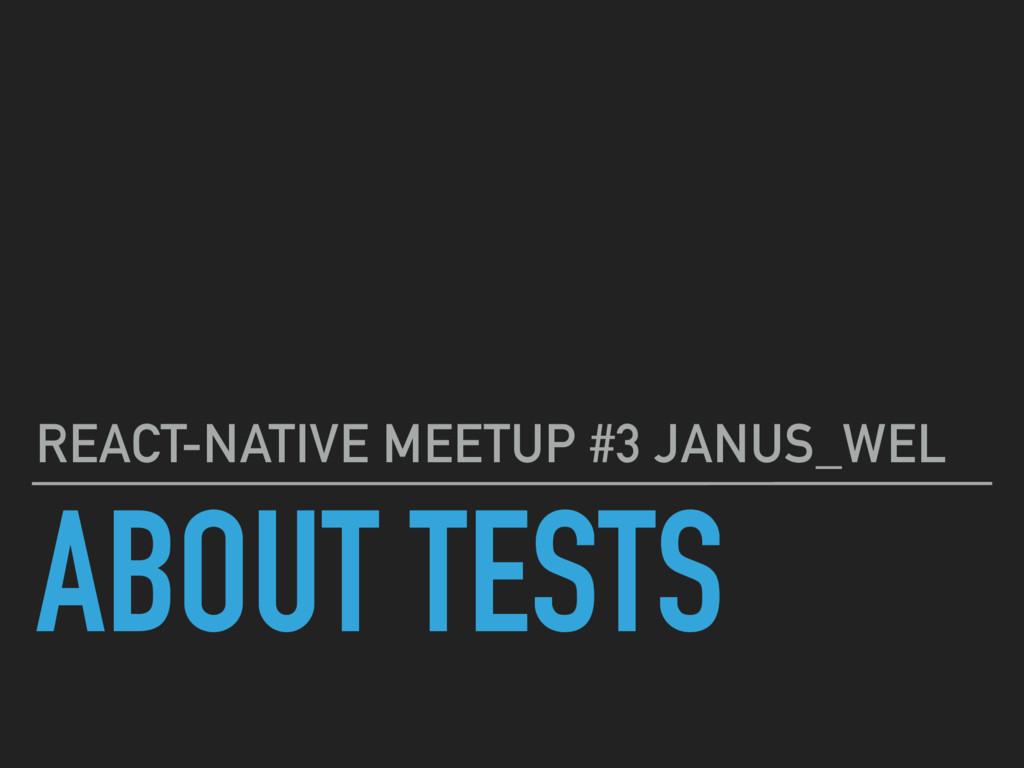 ABOUT TESTS REACT-NATIVE MEETUP #3 JANUS_WEL