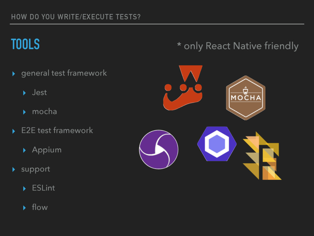HOW DO YOU WRITE/EXECUTE TESTS? TOOLS ▸ general...