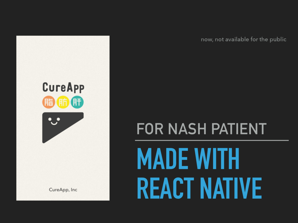 MADE WITH REACT NATIVE FOR NASH PATIENT now, no...