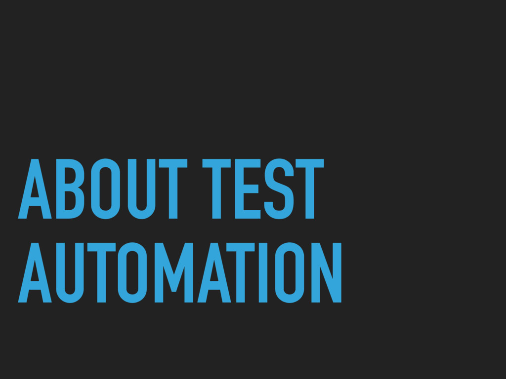 ABOUT TEST AUTOMATION
