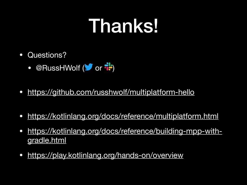 Thanks! • Questions?  • @RussHWolf ( or )
