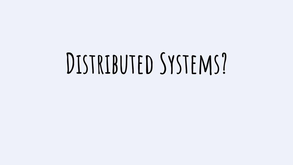 Distributed Systems?