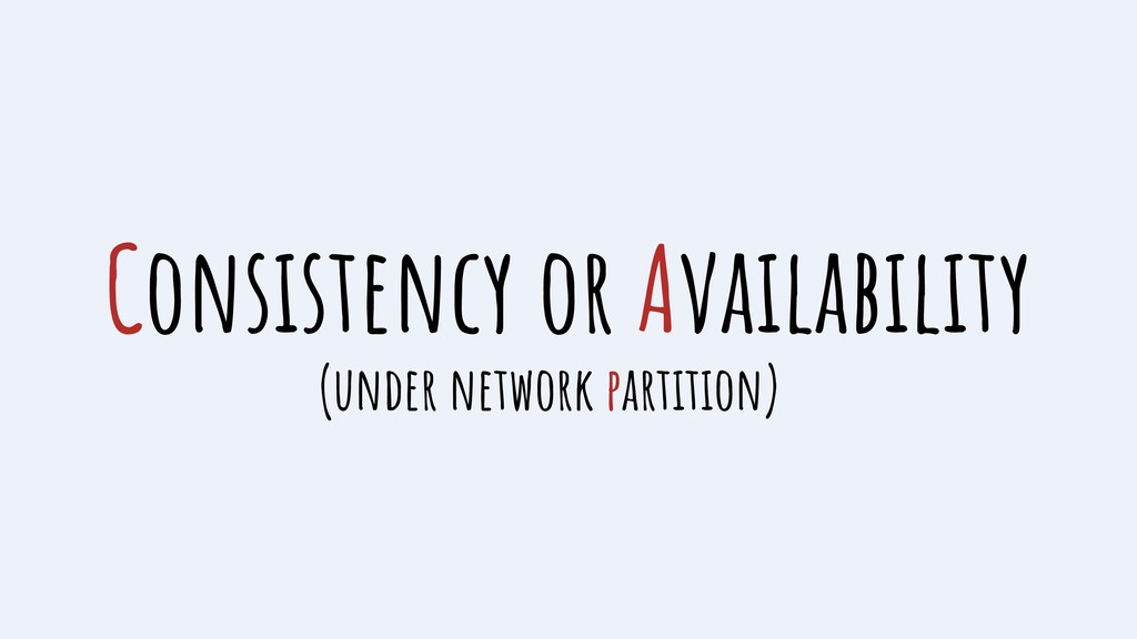 Consistency or Availability (under network part...