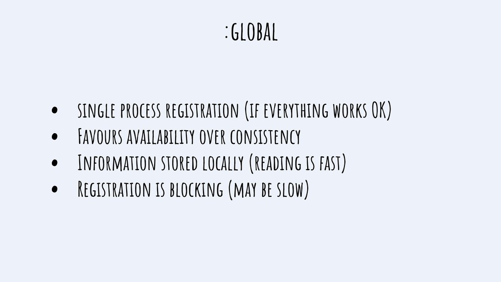 :global • single process registration (if every...