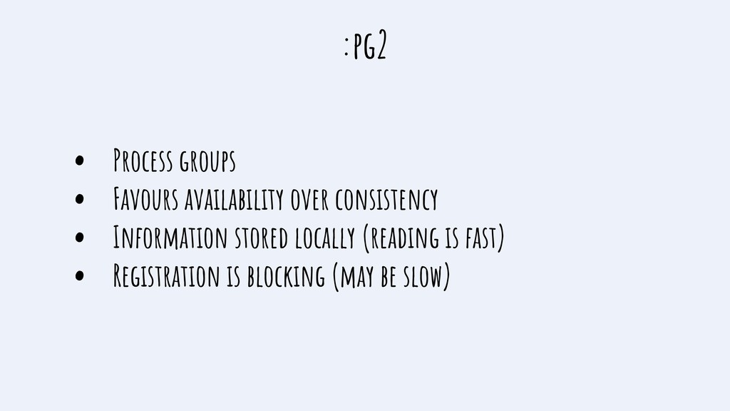 :pg2 • Process groups • Favours availability ov...