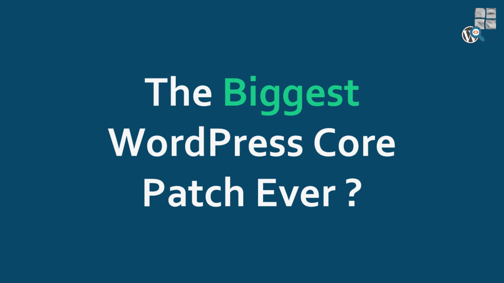 The Biggest WordPress Core Patch Ever ?