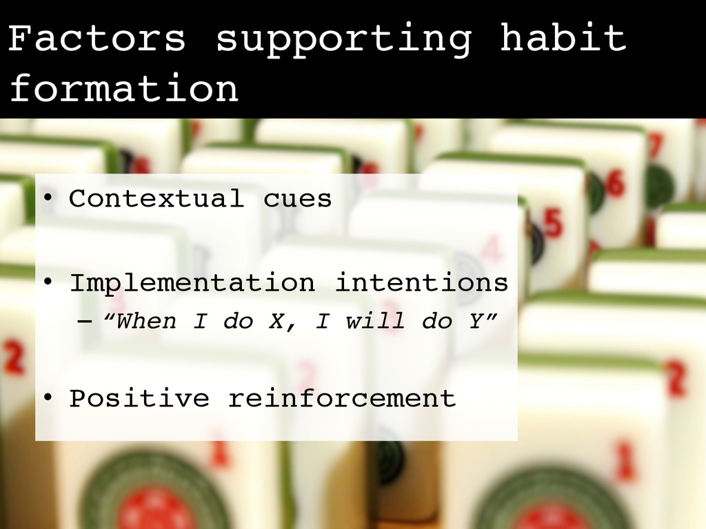Factors supporting habit formation! •  Contextu...