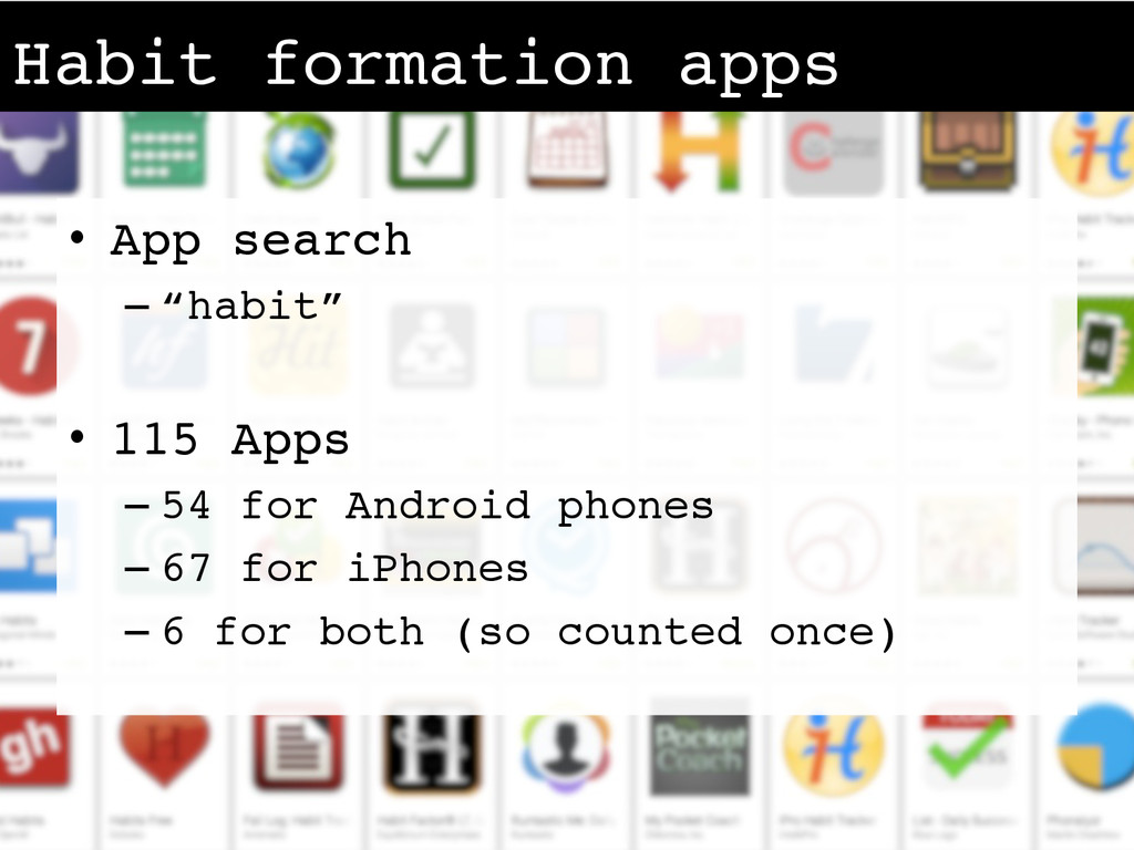 "•  App search! – ""habit""! •  115 Apps! – 54 for..."