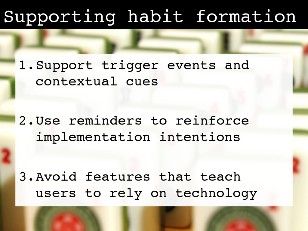 Supporting habit formation! 1. Support trigger ...