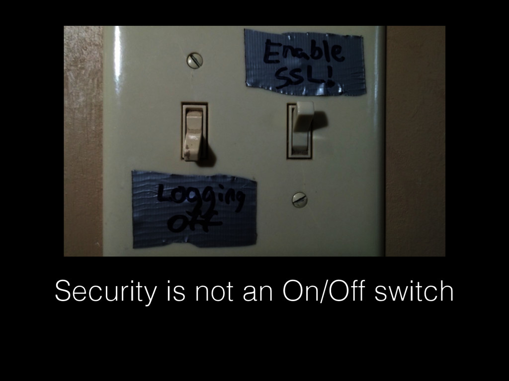Security is not an On/Off switch