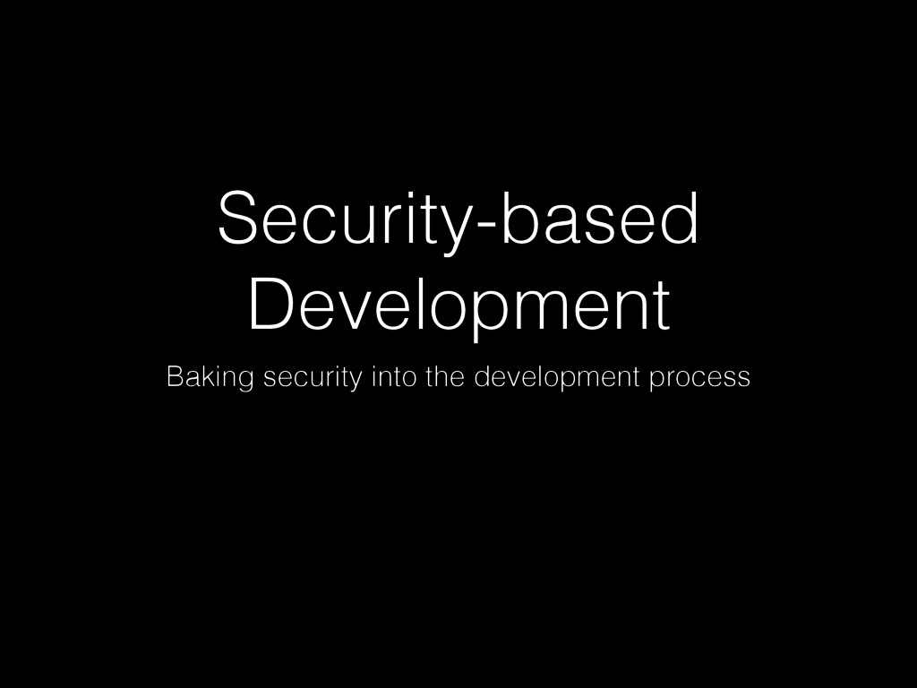 Security-based Development Baking security into...