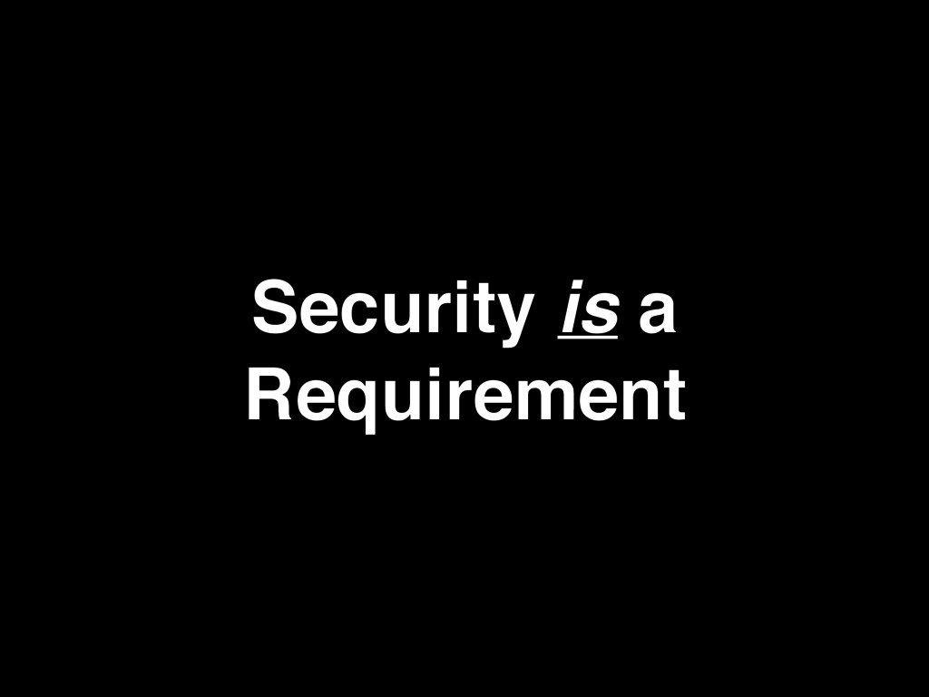 Security is a Requirement