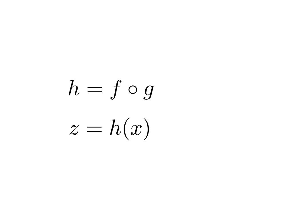 z = h ( x ) h = f g