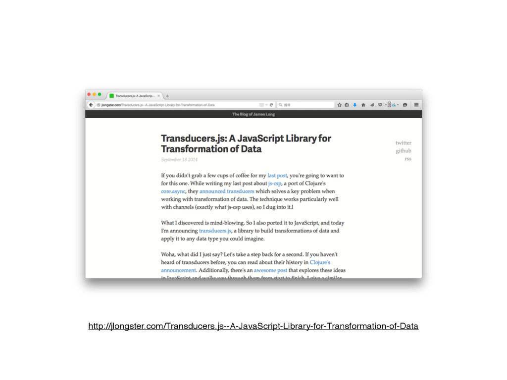 http://jlongster.com/Transducers.js--A-JavaScri...