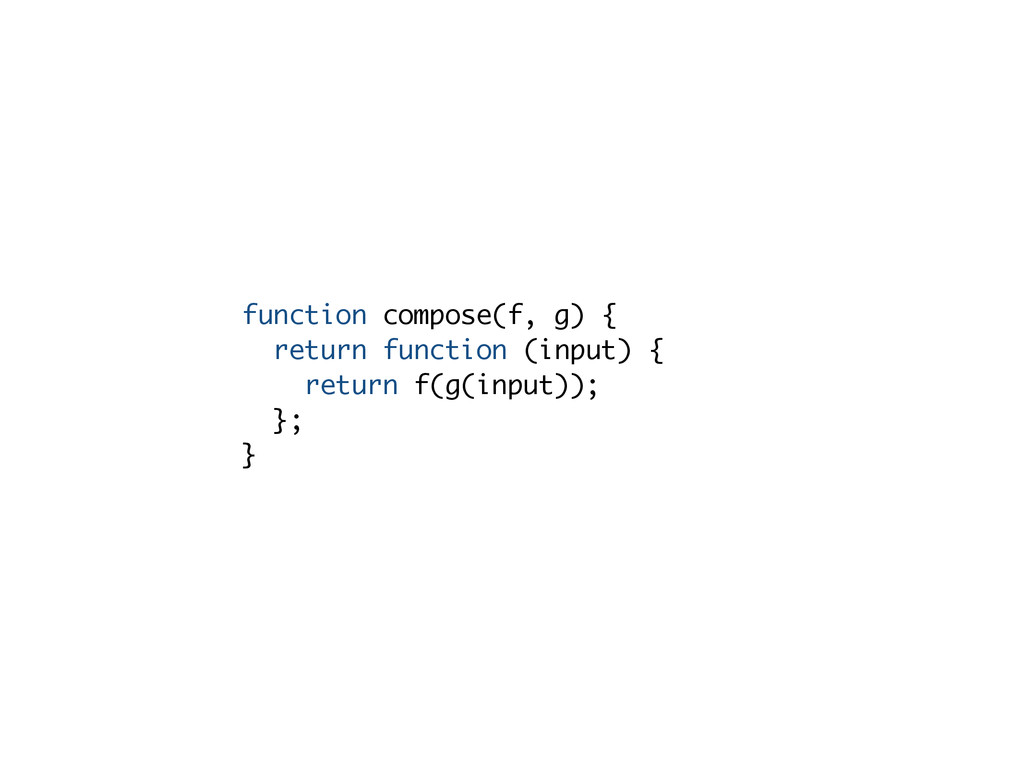 function compose(f, g) { return function (input...