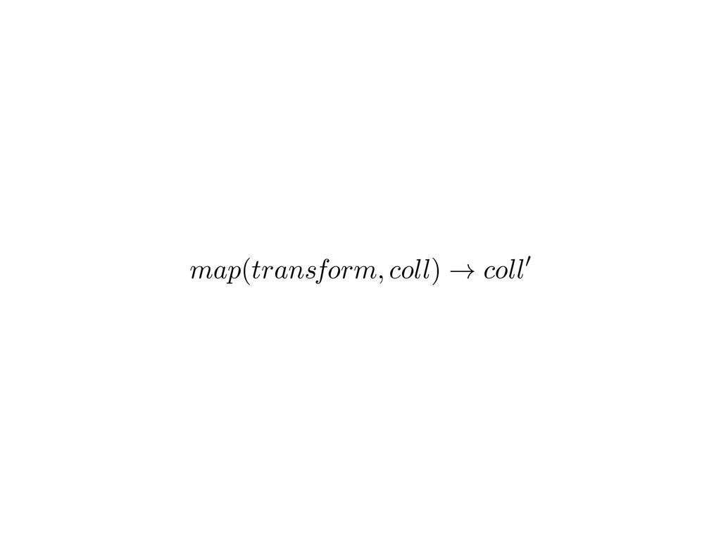 map ( transform, coll ) ! coll 0