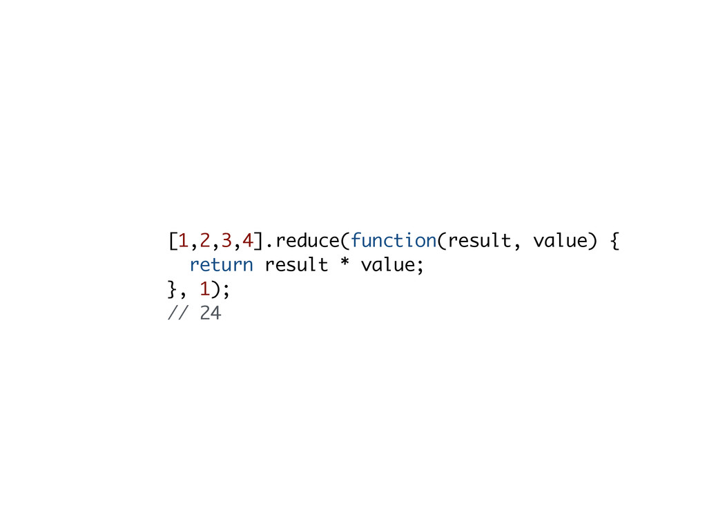 [1,2,3,4].reduce(function(result, value) { retu...