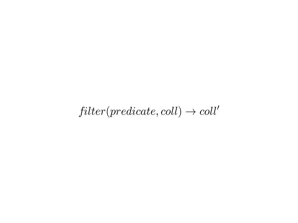 filter ( predicate, coll ) ! coll 0