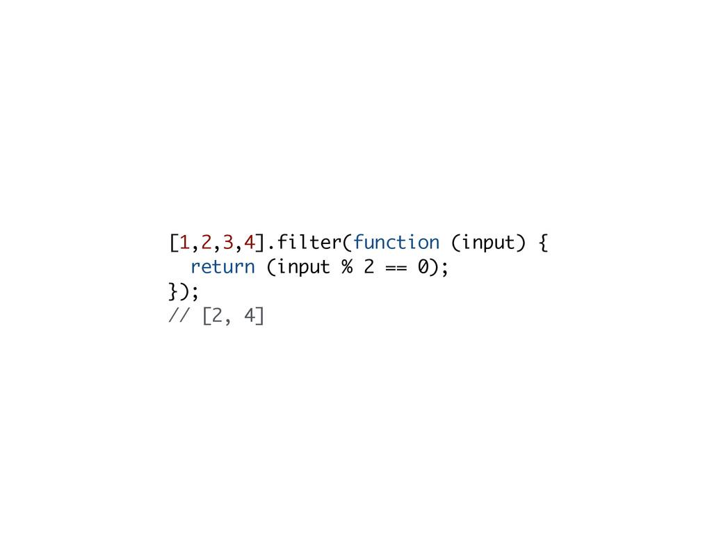 [1,2,3,4].filter(function (input) { return (inp...