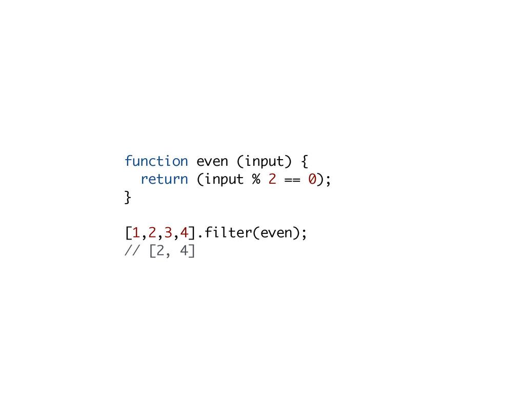 function even (input) { return (input % 2 == 0)...