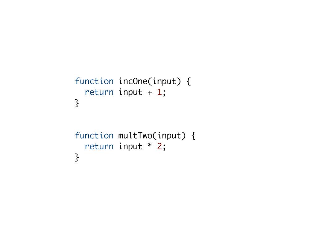function incOne(input) { return input + 1; } fu...