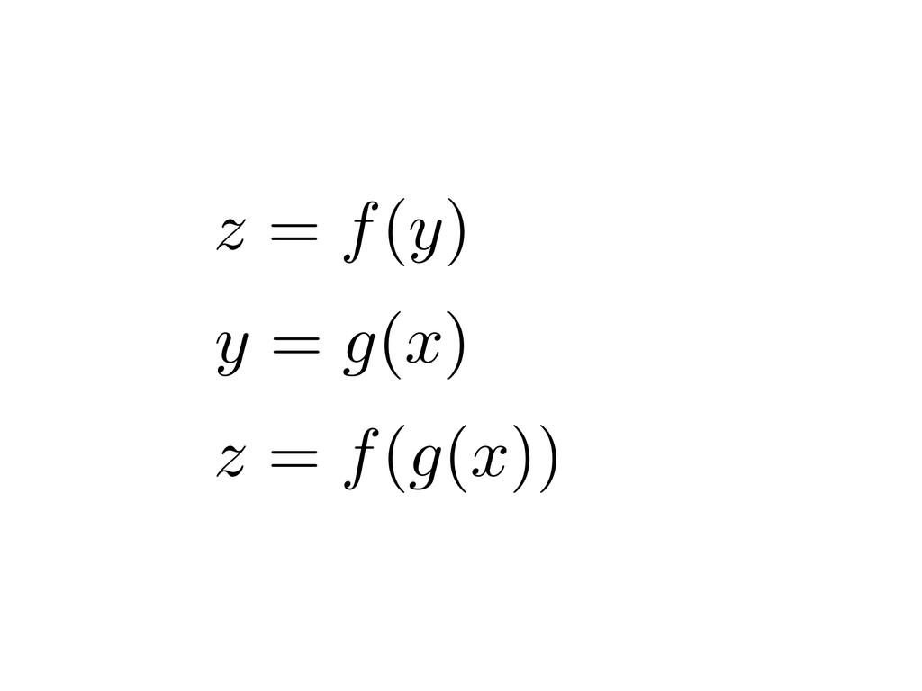 z = f(y) y = g ( x ) z = f ( g ( x ))