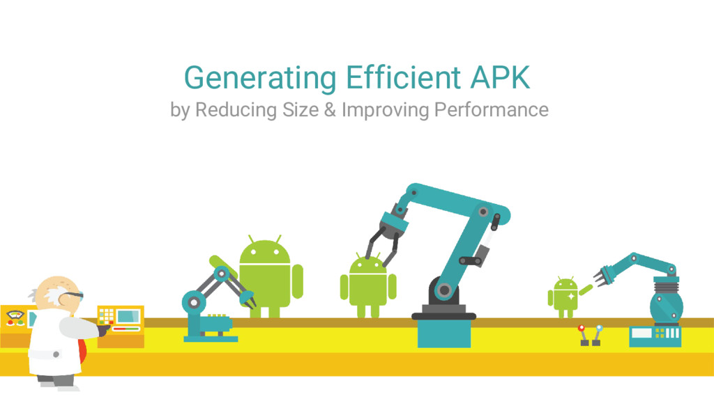 Generating Efficient APK by Reducing Size & Imp...