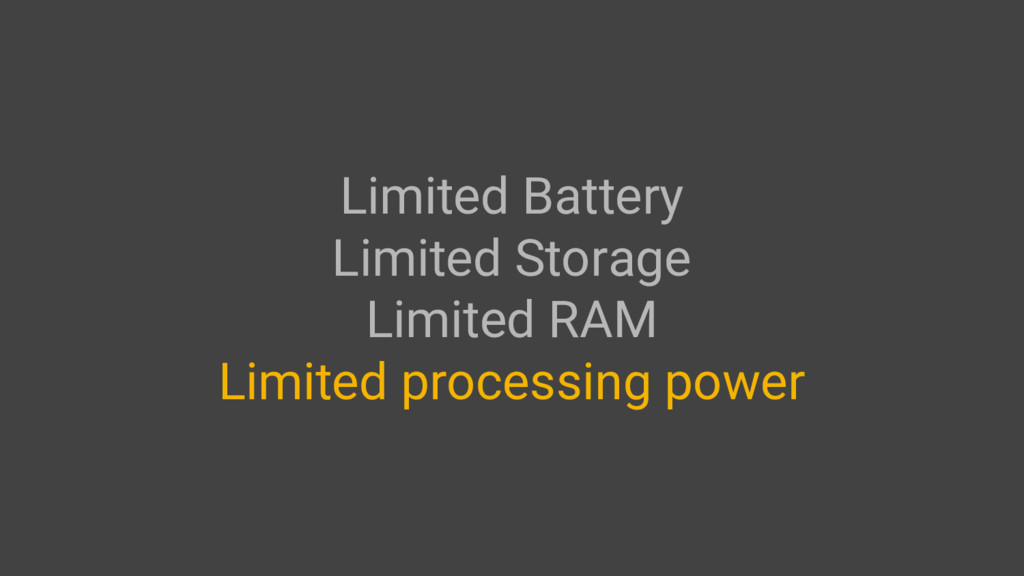 Limited Battery Limited Storage Limited RAM Lim...