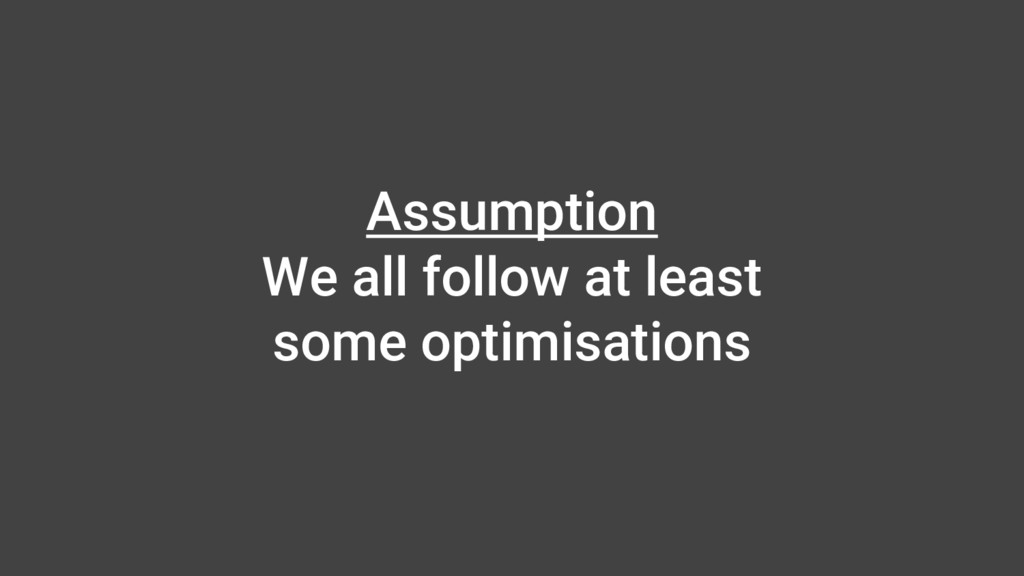 Assumption We all follow at least some optimisa...